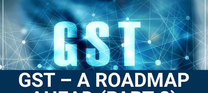 GST – A Roadmap Ahead (Part-2)