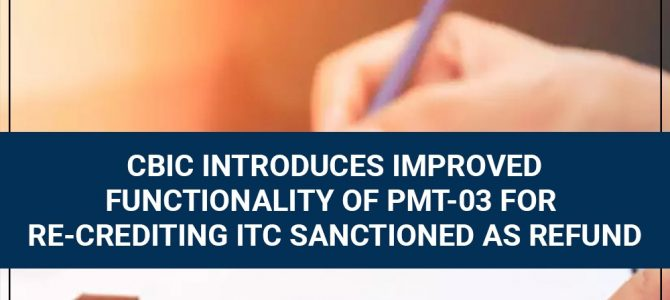 CBIC Introduces Improved Functionality of PMT-03 For Re-Crediting ITC Sanctioned as Refund