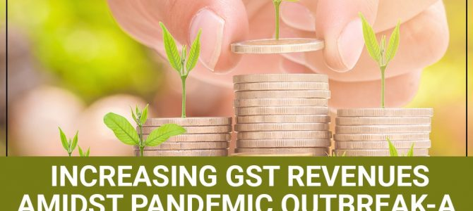 Increasing GST Revenues Amidst Pandemic Outbreak-A Blessing in Disguise!