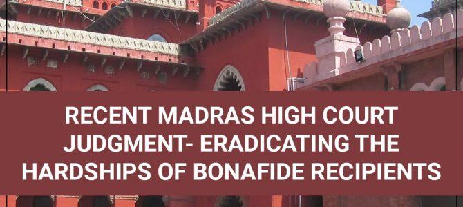 Recent Madras High Court Judgment- Eradicating the Hardships of Bonafide Recipients