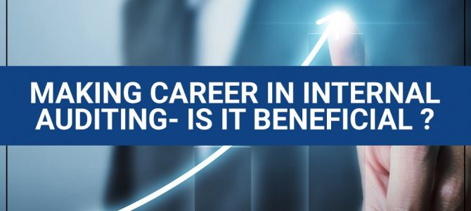 Making Career in Internal Auditing- Is It Beneficial?