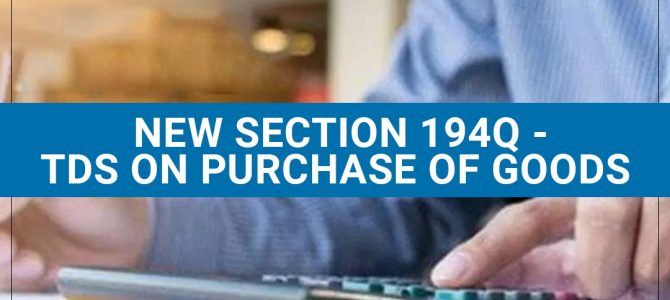 New Section 194Q – TDS on Purchase of GOODS