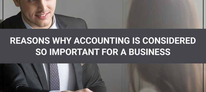 Reasons Why Accounting Is Considered So Important for a Business