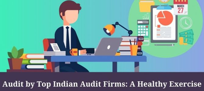 Audit by Top Indian Audit Firms: A Healthy Exercise for the Trouble-Free Working of Your Business