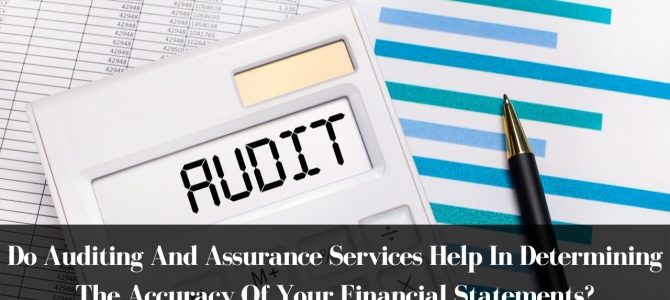 Do Auditing And Assurance Services Help In Determining The Accuracy Of Your Financial Statements?
