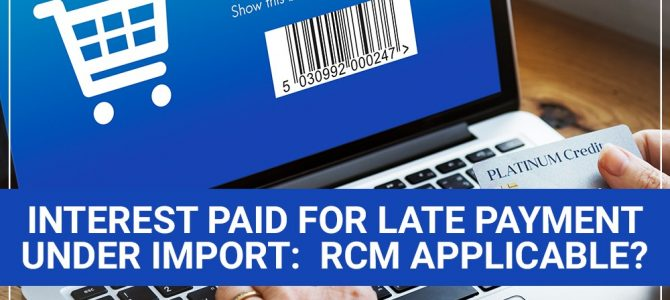 Interest Paid for Late Payment Under Import:  RCM Applicable?