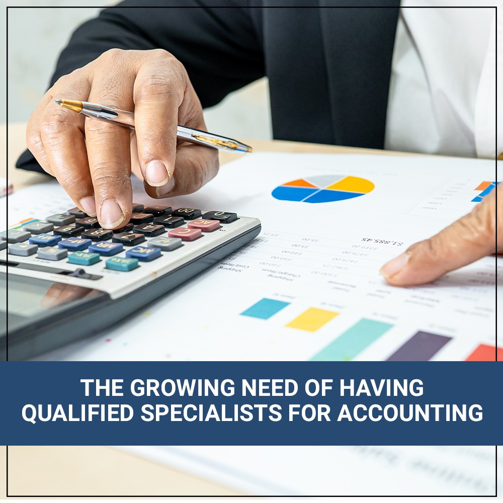The Growing Need Of Having Qualified Specialists For Accounting
