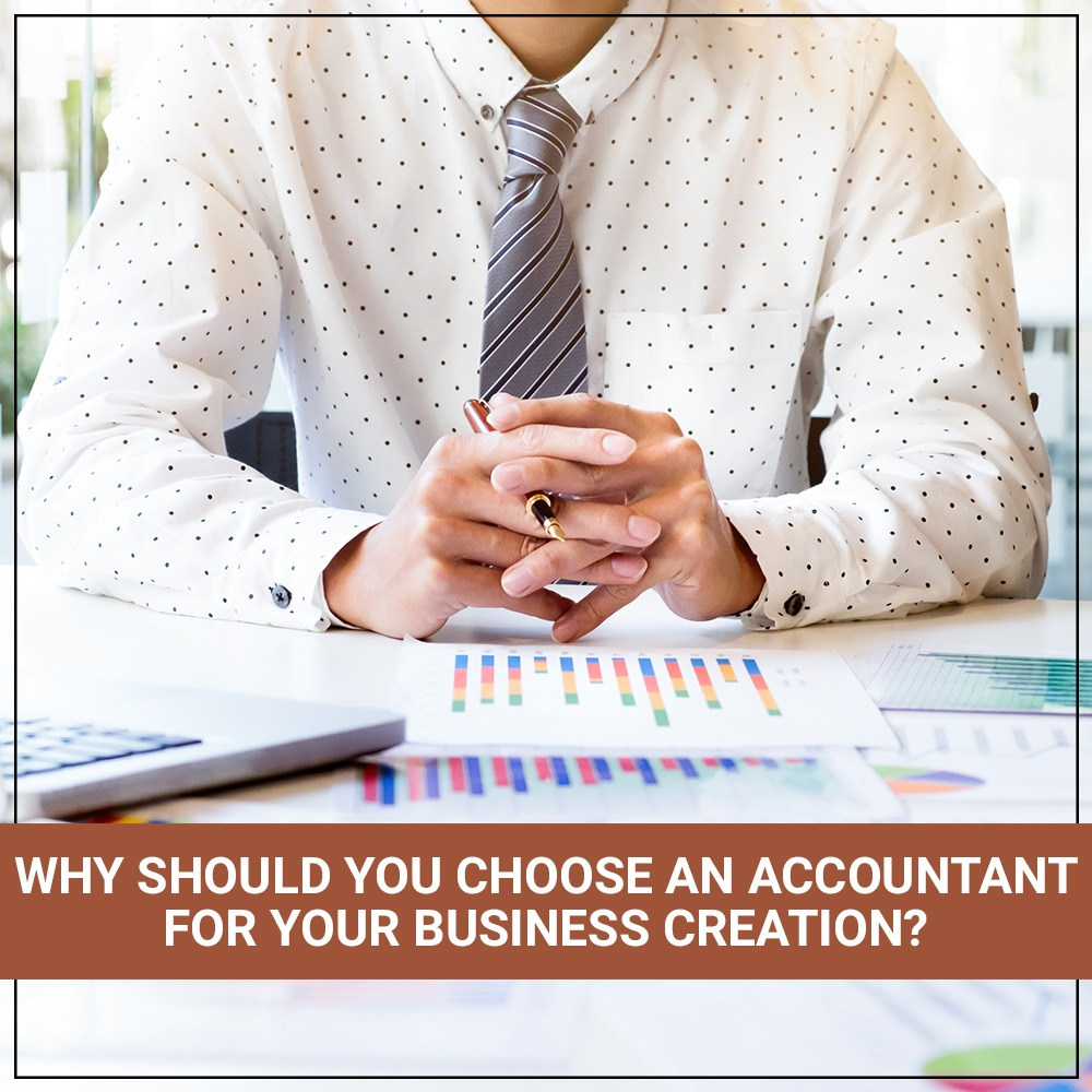 Why Should You Choose An Accountant For Your Business Creation